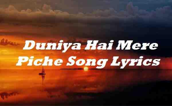 Duniya Hai Mere Piche Song Lyrics