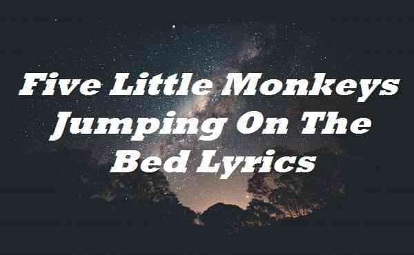 Five Little Monkeys Jumping On The Bed Lyrics