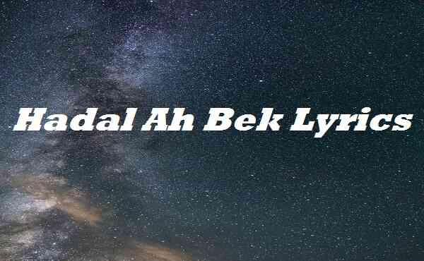 Hadal Ah Bek Lyrics
