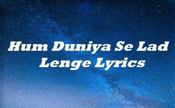 Hum Duniya Se Lad Lenge Lyrics