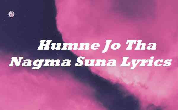 Humne Jo Tha Nagma Suna Lyrics