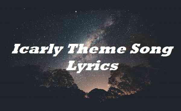 Icarly Theme Song Lyrics