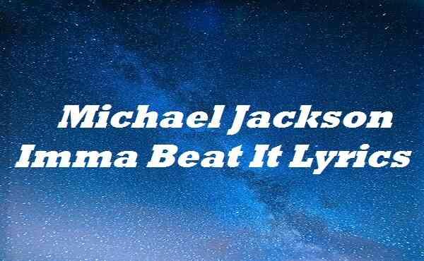 Michael Jackson Imma Beat It Lyrics