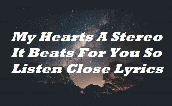 My Hearts A Stereo It Beats For You So Listen Close Lyrics