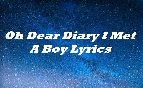Oh Dear Diary I Met A Boy Lyrics