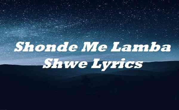 Shonde Me Lamba Shwe Lyrics