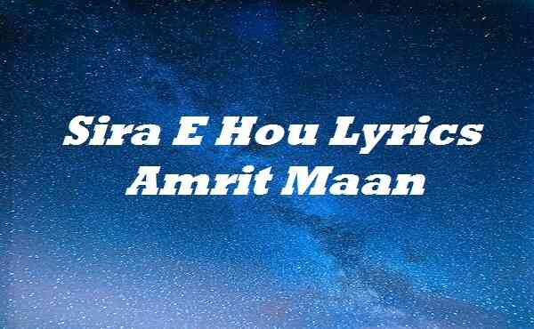 Sira E Hou Lyrics Amrit Maan