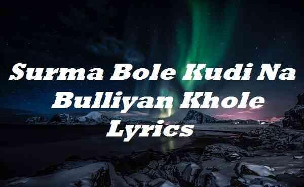 Surma Bole Kudi Na Bulliyan Khole Lyrics