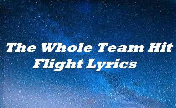The Whole Team Hit Flight Lyrics