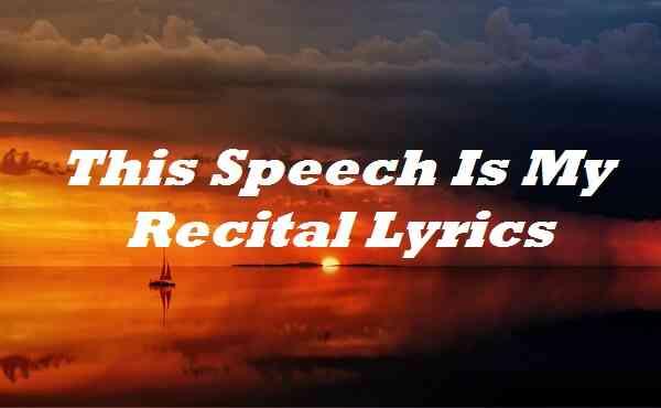 This Speech Is My Recital Lyrics