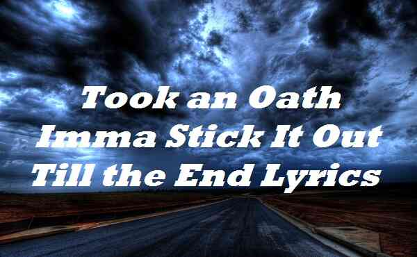Took an Oath Imma Stick It Out Till the End Lyrics
