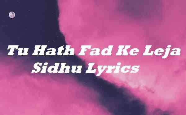 Tu Hath Fad Ke Leja Sidhu Lyrics