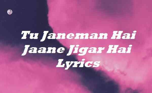 Tu Janeman Hai Jaane Jigar Hai Lyrics