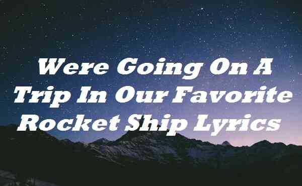 Were Going On A Trip In Our Favorite Rocket Ship Lyrics