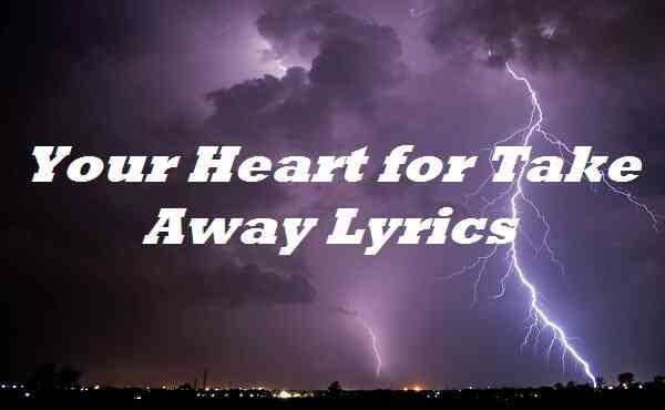 Your Heart for Take Away Lyrics