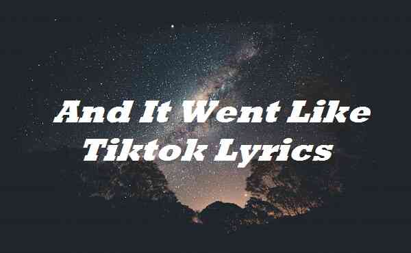 And It Went Like Tiktok Lyrics