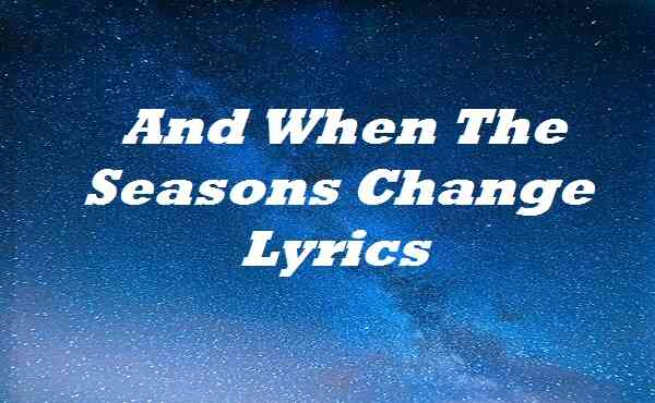 And When the Seasons Change Lyrics