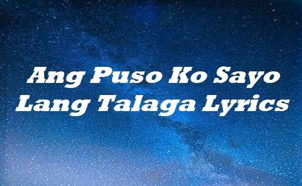 Ang Puso Ko Sayo Lang Talaga Lyrics