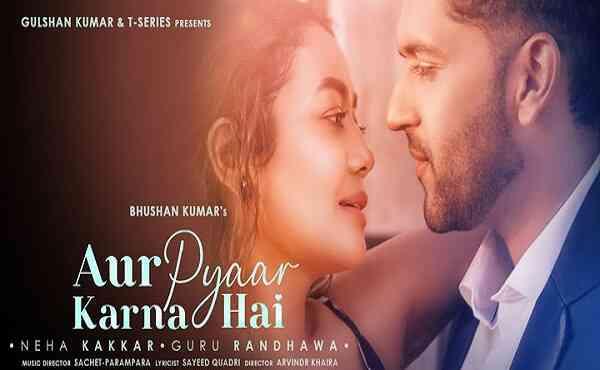Aur Pyaar Karna Hai Lyrics Neha Kakkar