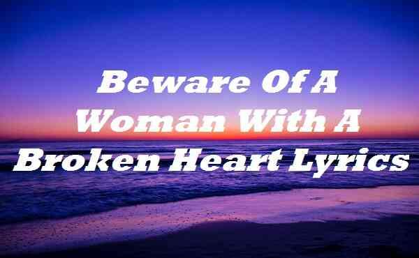 Beware Of A Woman With A Broken Heart Lyrics