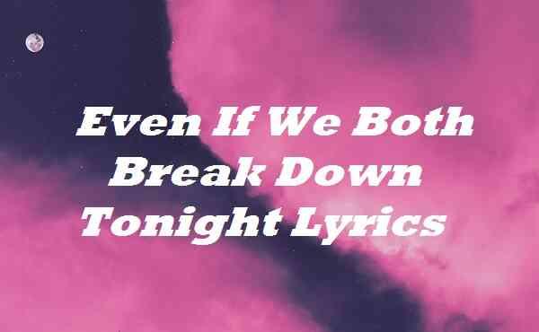 Even If We Both Break Down Tonight Lyrics