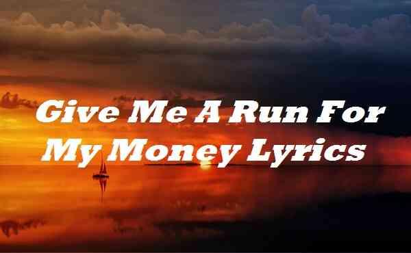 Give Me A Run For My Money Lyrics