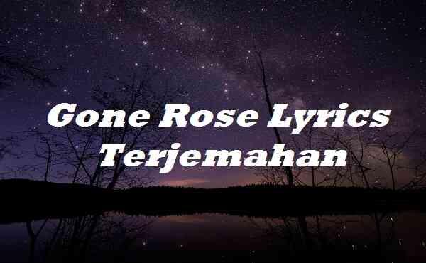 Gone Rose Lyrics Terjemahan