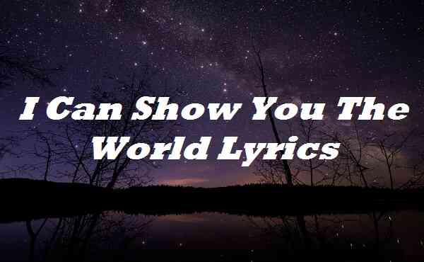 I Can Show You The World Lyrics