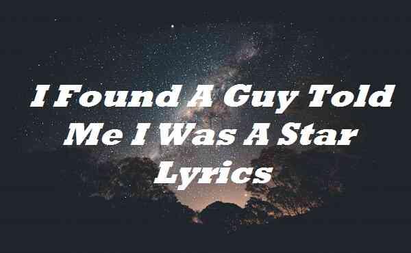 I Found A Guy Told Me I Was A Star Lyrics