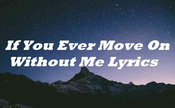 If You Ever Move On Without Me Lyrics