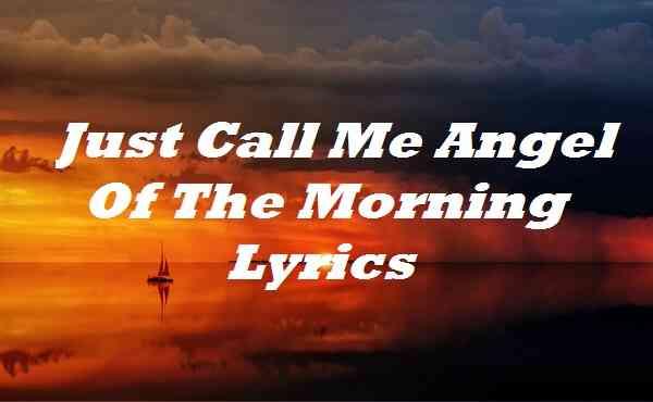 Just Call Me Angel Of The Morning Lyrics