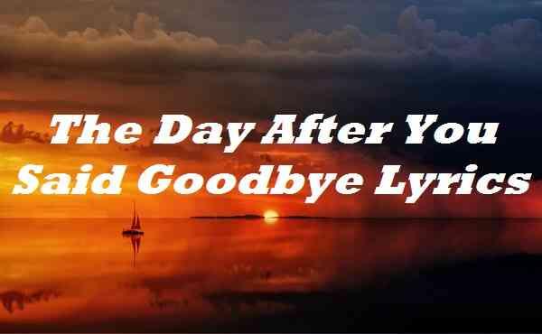 The Day After You Said Goodbye Lyrics