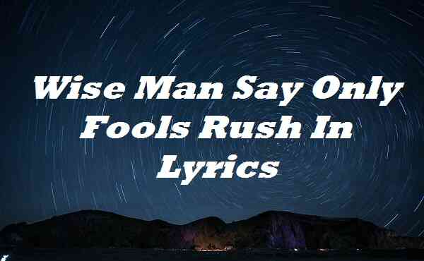Wise Man Say Only Fools Rush In Lyrics