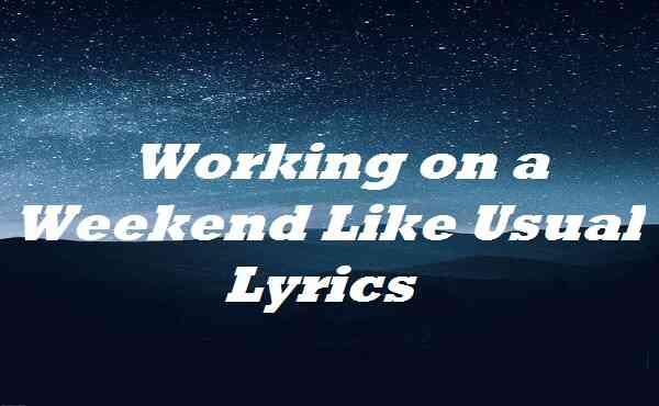 Working on a Weekend Like Usual Lyrics