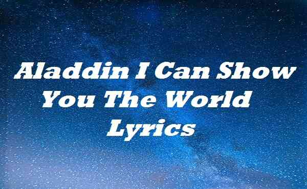 Aladdin I Can Show You The World Lyrics