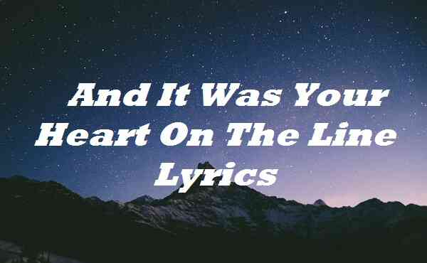 And It Was Your Heart On The Line Lyrics