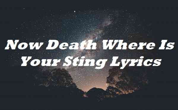Now Death Where Is Your Sting Lyrics