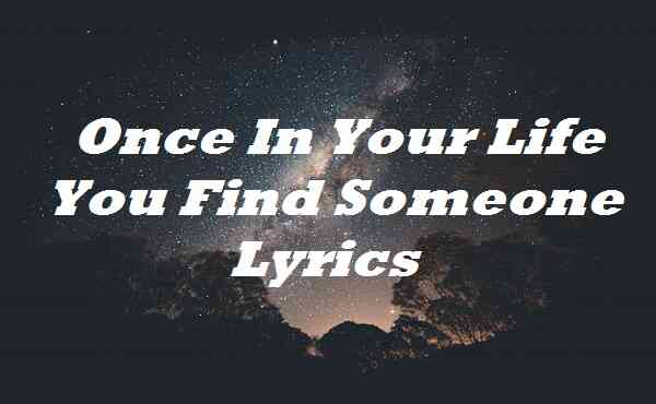Once In Your Life You Find Someone Lyrics