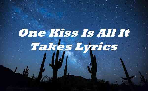 One Kiss Is All It Takes Lyrics