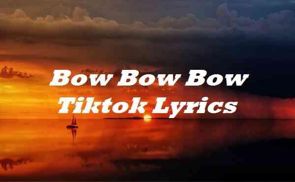 Bow Bow Bow Tiktok Lyrics