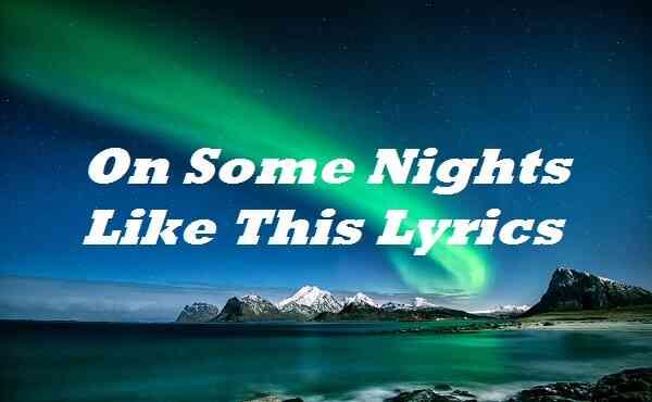 On Some Nights Like This Lyrics
