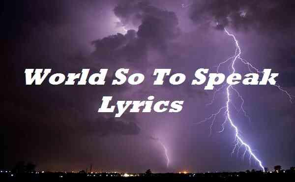World So to Speak Lyrics