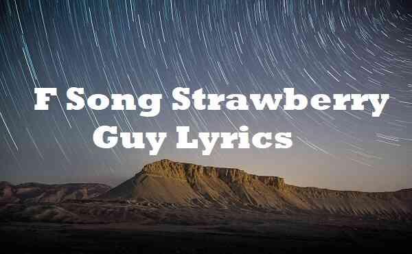 F Song Strawberry Guy Lyrics