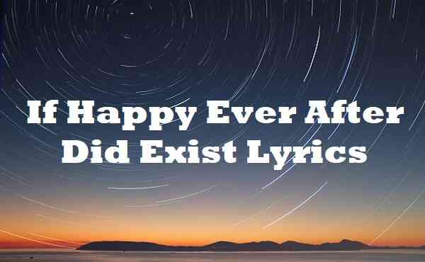 If Happy Ever After Did Exist Lyrics