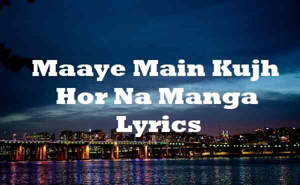 Maaye Main Kujh Hor Na Manga Lyrics