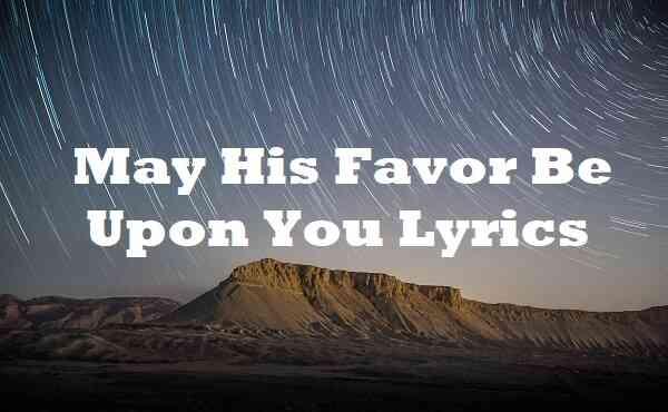 May His Favor Be Upon You Lyrics