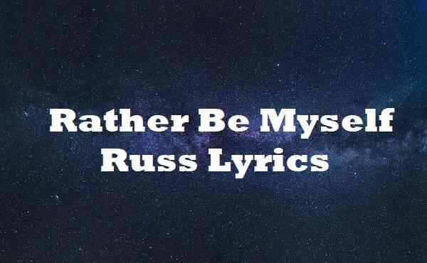 Rather Be Myself Russ Lyrics