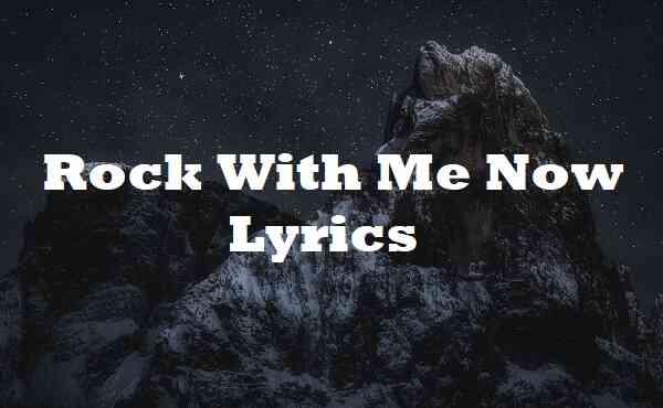 Rock With Me Now Lyrics