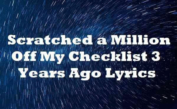 Scratched a Million Off My Checklist 3 Years Ago Lyrics
