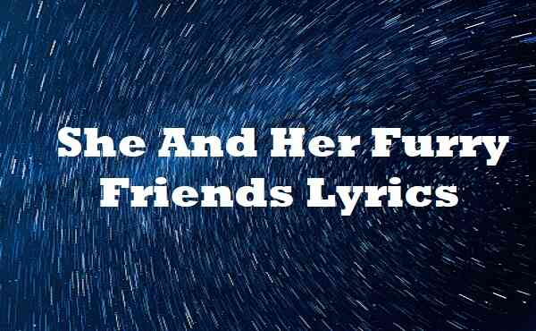 She And Her Furry Friends Lyrics